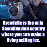 Fun fact #2: Arendelle is the only Scandinavian country where you can make a living selling ice. Frozen: Parent Review: Movie Time Dad