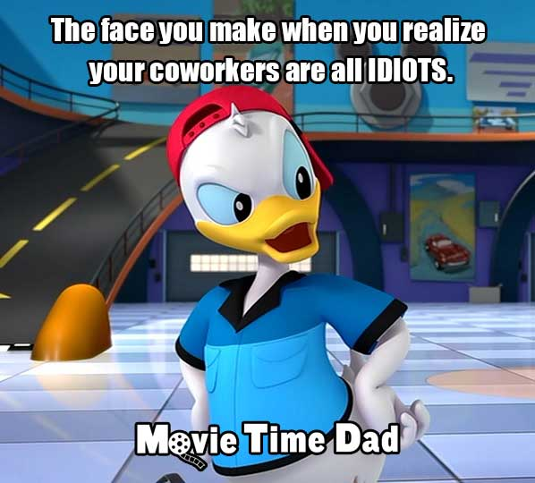 Donald Duck's face when he has had it with the idiots he works with.