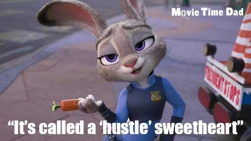 Zootopia Judy Hopps it's called a hustle sweetheart.